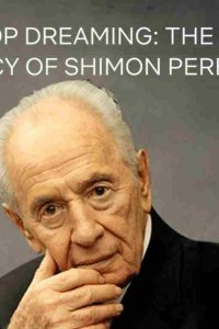 Never Stop Dreaming: The Life and Legacy of Shimon Peres