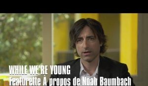 WHILE WE'RE YOUNG - FEATURETTE REALISATEUR - Ben Stiller, Naomi Watts, Amanda Seyfried