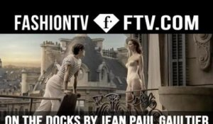On the Docks by Jean Paul Gaultier | FashionTV