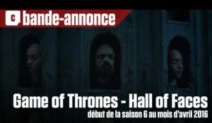 Game of Thrones - Hall of Faces - Teaser pour la saison 6