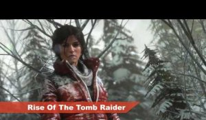Rise Of The Tomb Raider - Plongez au coeur de l'aventure