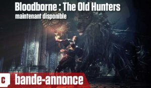 Bloodborne : The Old Hunters - Bande-annonce