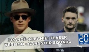 France-Albanie: Bande-annonce version «Gangster Squad»