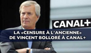 La «censure à l'ancienne» de Vincent Bolloré à Canal+