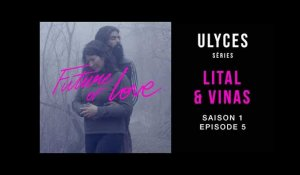 FUTURE OF LOVE, S1-E5 : Lital et Vinas