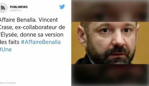 Affaire Benalla. Vincent Crase, ex-collaborateur de l'Élysée, donne sa version des faits