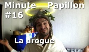 Minute Papillon #16 La drogue (feat Jésus Christ)