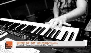 Birth Of Joy - Break On Through (to the other side) (reprise de The Doors) en Mouv'Session