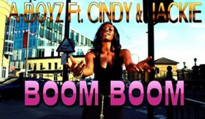 A-Boyz  Ft. Cindy & Jackie - Boom Boom (Official Music Video)