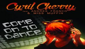 CYRIL CHERRY  Ft. ANDRES FRANCO & MISS MUFFIN - Come on to dance (Club Radio Version)