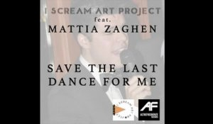 Mattia Zaghen  Ft. I Scream Art Project - Save the last dance for me (cover)