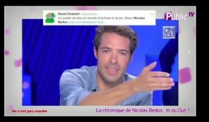 Public Zap : La chronique de Nicolas Bedos : In ou Out ?
