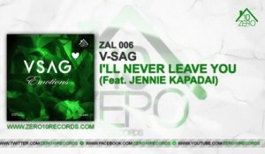 V-Sag Ft. Jennie Kapadai - I'll Never Leave You ZAL006