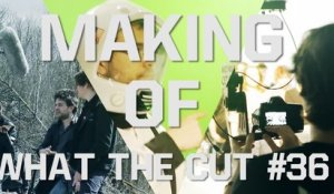 MAKING OF - WHAT THE CUT #36