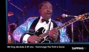 "B.B King décède à 89 ans - Hommage ""The Thrill Is Gone """