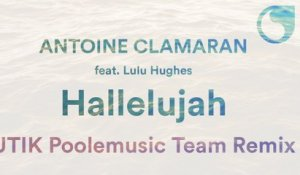 Antoine Clamaran Ft. Lulu Hughes - Hallelujah (UTIK Poolemusic Team Remix)