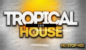 Various Artists - Tropical House 2016 - Best Of Deep House Chill Out, Tropical House Music No Stop