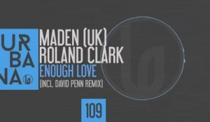 Maden (UK), Roland Clark - Enough Love (Vocal Mix)