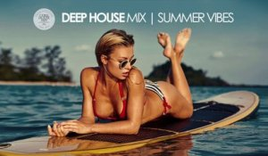 Deep House Mix | Summer Vibes 2017 - Best of Deep House Music (Chill Out Session)