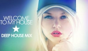 Welcome To My House - Deep House Mix