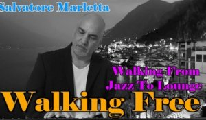 Salvatore Marletta - Walking Free - Walking from Jazz to Lounge