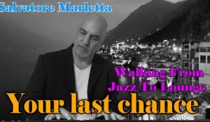 Salvatore Marletta - Your last chance - Walking from Jazz to Lounge