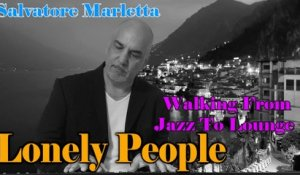 Salvatore Marletta - Lonely People - Walking from Jazz to Lounge
