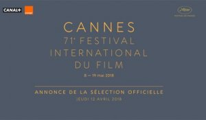 Festival de Cannes - Official Selection of the 71st Festival de Cannes