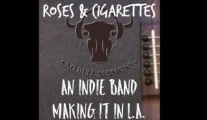 Roses & Cigarettes • An indie band making it in LA • No Bull Sessions