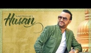 Husan | ( Full HD)  | Surjit Bhullar |  New Punjabi Songs 2016 | Latest Punjabi Songs 2016