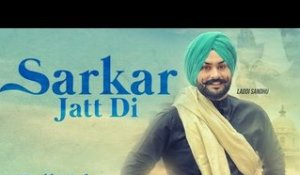 Sarkar Jatt Di|(Full HD)|Laddi Sandhu |New Punjabi Songs 2017|Latest Punjabi Songs 2017