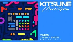 Yates - Under A Bridge | Kitsuné Musique