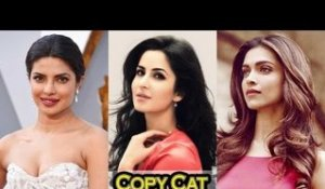 SHOCKING! Katrina Kaif COPIES Deepika Padukone & Priyanka Chopra!