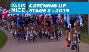 Catching Up - Étape 3 / Stage 3 - Paris-Nice 2019