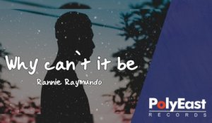 Rannie Raymundo - Why Can't It Be