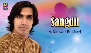 Sakhawat Bukhari New Sindhi Song - Sangdil - Sindhi Popular Songs