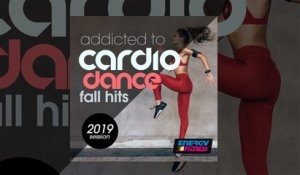 E4F - Addicted To Cardio Dance Fall Hits 2019 Session - Fitness & Music 2019