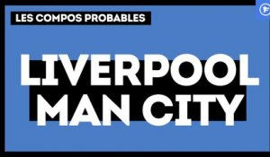 Liverpool - Manchester City : les compositions probables