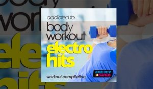 E4F - Addicted To Body Workout Electro Hits Workout Compilation - Fitness & Music 2019