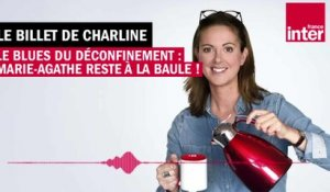 Le blues du déconfinement : Marie-Agathe reste à La Baule ! - Le Billet de Charline