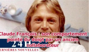 Claude François : son comportement pointé du doigt par un ancien collaborateur