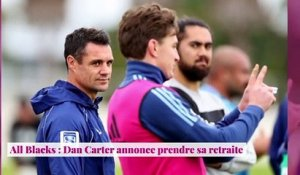 All Blacks : Dan Carter annonce prendre sa retraite