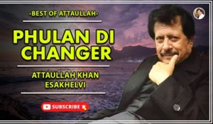 Phulan Di Changer | Love Song | Attaullah Khan Esakhelvi