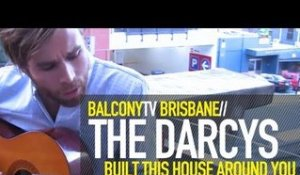 THE DARCYS - HOUSE BUILT AROUND YOUR VOICE (BalconyTV)