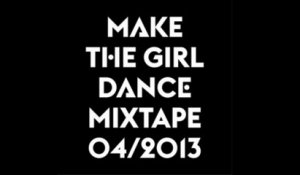 Make The Girl Dance - Mixtape  04/2013