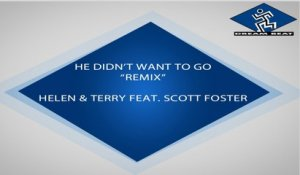 Helen, Terry  Ft. Scott Foster - He Didn't Want To Go (Remix)