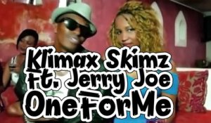Klimax Skimz  Ft. Jerry Joe - One For Me - (Official Music Video)