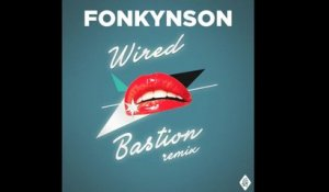 Fonkynson - Wired (BASTION Remix)