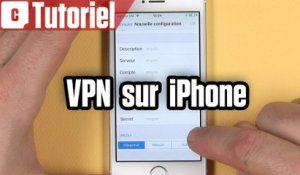 Tuto iPhone : comment configurer un VPN sur iOS