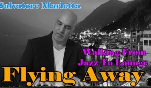 Salvatore Marletta - Flying Away - Walking from Jazz to Lounge